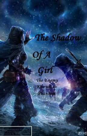 Shadow of A girl: The enemy known as Phantom by _Clockworkkat_
