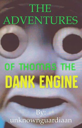 THE ADVENTURES OF THOMAS THE DANK ENGINE by unknownguardiaan