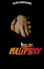 You are Bulletproof by BeLovelyAndPassional