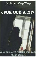 ¿Por Qué A Mi? by libresoyfeliz