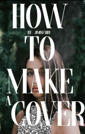How To Make A Cover by jiminfairy