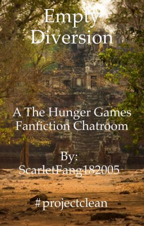 Empty Diversion(A The Hunger Games fanfic chatroom) by ScarletFang182005