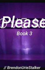 Please : book 3 by BrendonUrieStalker