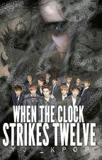 When the clock strikes 12 ( EXO Fanfic) [~*HIATUS*~] by yijing0550