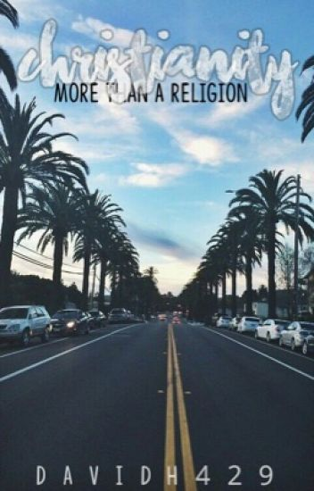 Christianity: More Than A Religion