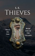 Thieves | The Villains Book One by -Extravagant-