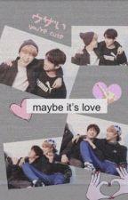 MAYBE IT'S LOVE; by gohixtape