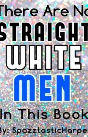 There Are No Straight, White Men In This Book by SpazztasticHarper