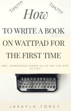 How to Write a Book on Wattpad for the First Time by Ms_Horrendous