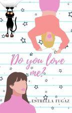 Do You Love Me? #PGP2017 #BLAwards2017 #PNovel by -HeyItsMeghan-