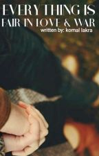 Everything is fair in love and war ( completed ) by komallakra0062
