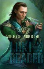 Mirror, Mirror ♦ Loki X Reader by RavenQueen39
