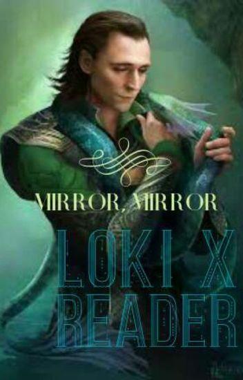 Mirror, Mirror ♢ Loki X Reader - DanSter - Wattpad