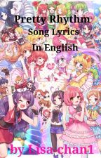 Pretty Rhythm Songs English lyrics  by Lisa-chan1