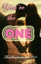 You're The ONE by TheShadowhunter101