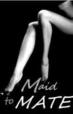 Maid to Mate by RedLolipopGirl