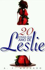 20 Cosas que amo de Leslie by Nirmie