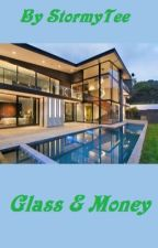 Glass & Money  (Short Story) by StormyTee