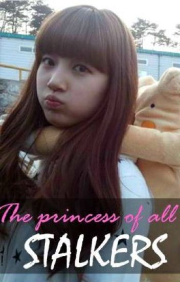 THE PRINCESS OF ALL STALKERS
