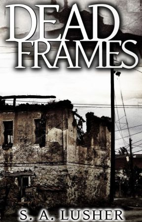 Dead Frames by S_A_Lusher