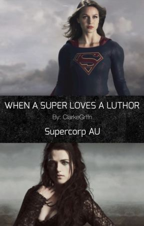WHEN A SUPER LOVES A LUTHOR | Supercorp/Karlena by clarkegrffn