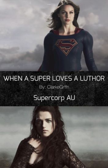 WHEN A SUPER LOVES A LUTHOR | Supercorp/Karlena