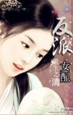 sống lại chi nhân vật phản diện nữ phụ by shelly_shiny