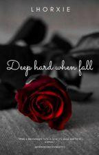Deep Hard When Fall ( Montenegro Dynasty 1)  by lhorxie