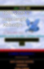 KPH-kisah si naga langit : Abbasijm by Abbasijm