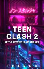 Teen Clash 2: Battle between Heart and Mind by iDangs