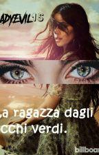 La Ragazza Dagli Occhi Verdi. ~ Camren #Wattys2017 by LadyEvil15