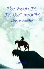 The Moon Is In Our Hearts (Link x Reader) by Luminous_107