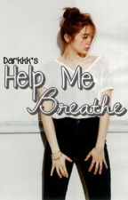Help Me Breathe by thefrstrtdwriter