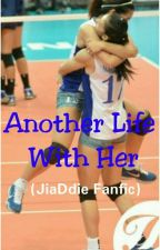 Another Life With Her (JiaDdie Fanfic) by JiBeaJiaDdie