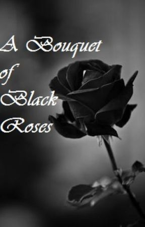 A Bouquet of Black Roses (New version) by FictionFairy10