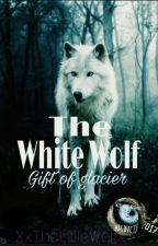 The White Wolf 'The Gift Of Glacier' by XxTheLittleWolfxX
