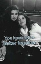 You know we're better together. (Camren) (Lesbian stories) by claritydevonne