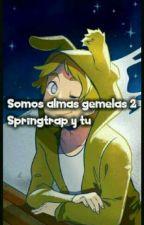 Somos almas gemelas Springtrap y tu 2 by fnafhs_09