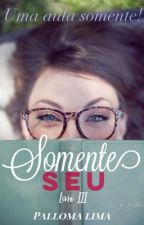 Somente Seu by PallomaLima30
