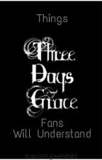 Things Three Days Grace Fans Will Understand by Icecoolgeehihihi