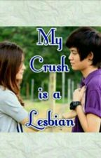 My Crush is a Lesbian(Lesbian love story) by charmz0208