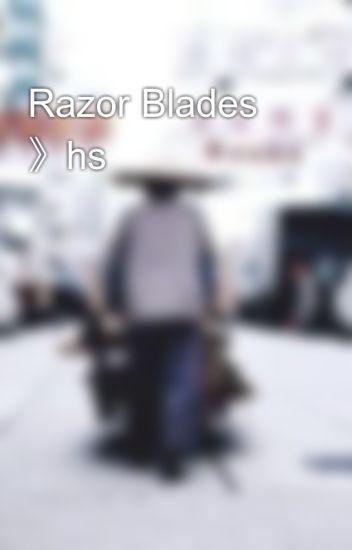 Razor Blades 》hs