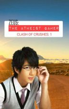 ZEUS: THE ATHEIST GAMER ( CLASH OF CRUSHES: TRILOGY 1) BY: SHINDER23 by HeartRomances