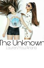 The Unknown | Lauren/You/Ariana by Flashlightbaee
