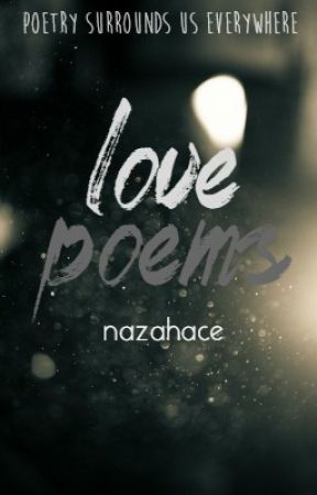 Love Poems | POETRY 2017 by nazahace