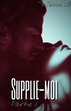 Supplie-moi [Partie 1] by Cassie_JBROWN