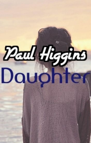 Paul Higgins Daughter (Louis Tomlinson Fiction)