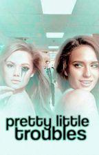 Pretty Little Troubles by -ItsBella