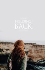 Holding Back | Coming Soon by moonchildnessa