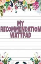 My Recommendation Wattpad by Auree21